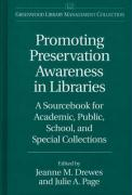 Promoting Preservation Awareness in Libraries: A Sourcebook for Academic, Public, School, and Special Collections