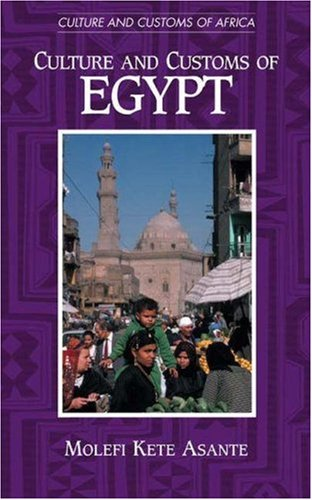Culture and Customs of Egypt (Cultures and Customs of the World) - Molefi K. Asante