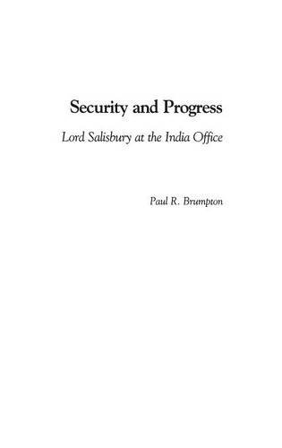 Security and Progress: Lord Salisbury at the India Office (Contributions to the Study of World History) - Paul R. Brumpton