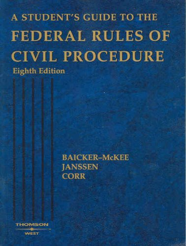 Student's Guide to the Federal Rules of Civil Procedure - Steven Baicker-McKee; William M. Janssen; John B. Corr