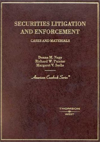 Securities Litigation and Enforcement Cases and Materials - Richard W. Painter; Margaret V. Sachs; Donna M. Nagy