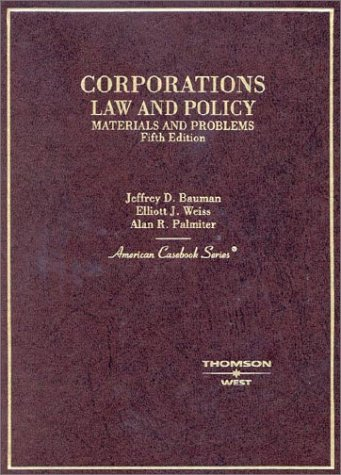 Corporations: Law and Policy, Materials and Problems (American Casebook) - Jeffrey D. Bauman; Elliott J. Weiss; Alan R. Palmiter