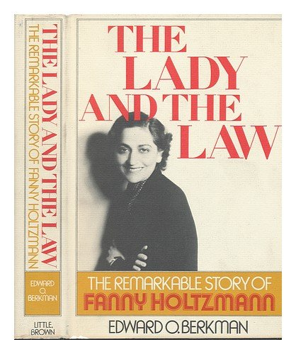The lady and the law: The remarkable life of Fanny Holtzmann - Ted Berkman