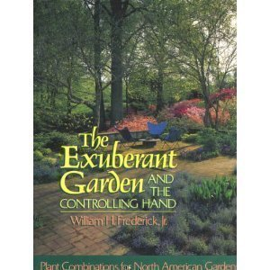 The Exuberant Garden and the Controlling Hand: Plant Combinations for North American Gardens - William H. Frederick