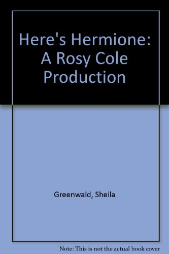 Here's Hermione : A Rosy Cole Production - Sheila Greenwald