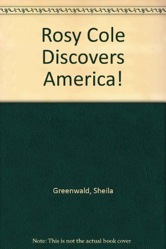 Move over, Columbus, Rosy Cole Discovers America! - Sheila Greenwald