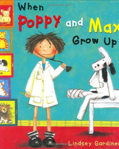 When Poppy and Max Grow Up - Lindsey Gardiner