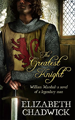 The Greatest Knight - William Marshal - A Novel of A Legendary Man - Elizabeth Chadwick