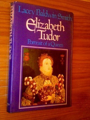 Elizabeth Tudor: Portrait of a queen (The Library of world biography) - Lacey Baldwin Smith; Lacey B. Smith