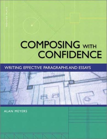 Composing with Confidence: Writing Effective Paragraphs and Essays (6th Edition) - Alan Meyers