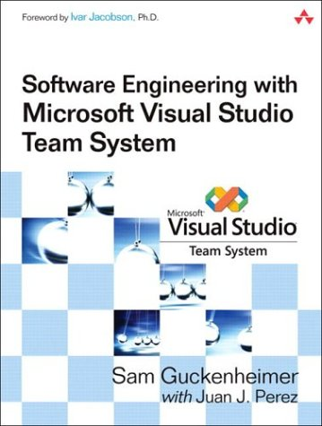 Software Engineering with Microsoft Visual Studio Team System - Sam Guckenheimer; Juan J. Perez