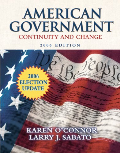 American Government: Continuity and Change, 2006 Election Update (8th Edition) (MyPoliSciLab Series) - Karen O'Connor; Larry J. Sabato