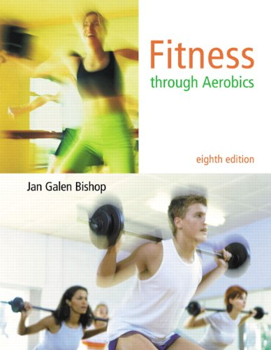 Fitness through Aerobics (8th Edition) - Jan Galen Bishop