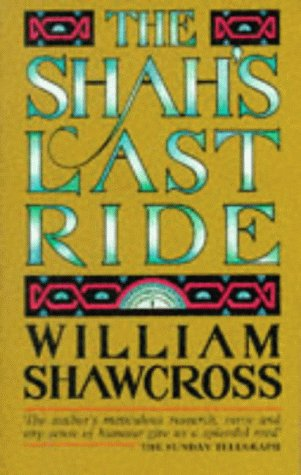 THE SHAH'S LAST RIDE - WILLIAM SHAWCROSS