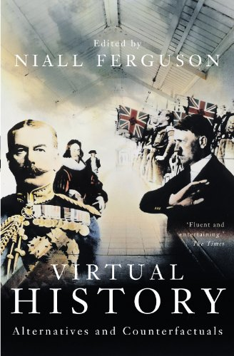 Virtual History: Alternatives and Counterfactuals - Niall Ferguson