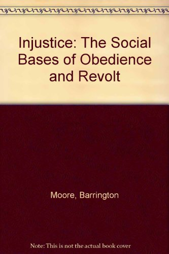 Injustice: The Social Bases of Obedience and Revolt - Moore, Barrington