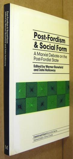 Post-Fordism and social form. A Marxist debate on the post-Fordist state. - Bonefeld, Werner / Holloway, John (Ed.)