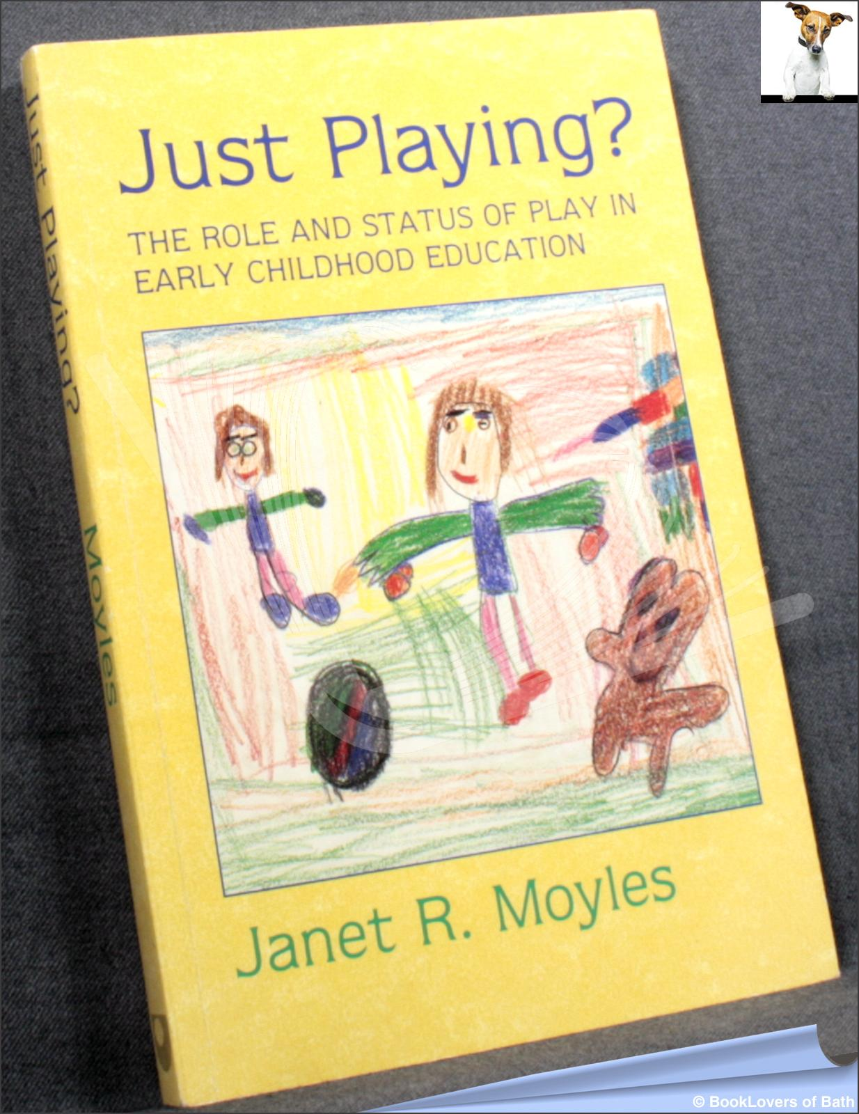 Just Playing?: The Role and Status of Play in Early Childhood Education - Janet R. Moyles