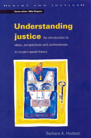 Understanding Justice: An Introduction to Ideas, Perspectives and Controversies in Modern Penal Theory (Crime and Justice Series) - Barbara A. Hudson