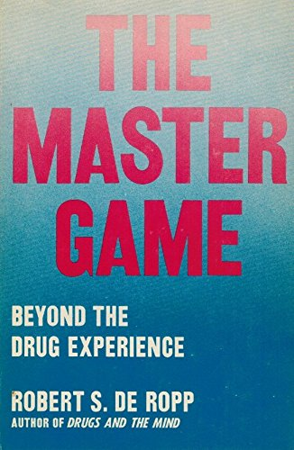 The Master Game - Beyond the Drug Experience - Robert S. De Ropp