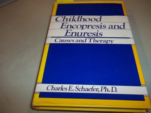 Childhood Encopresis and Enuresis : Causes and Therapy - Charles E. Schaefer