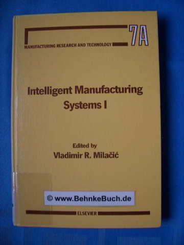 Intelligent manufacturing systems I. Chapters based on papers presented at the First International Summer Seminar on Intelligent Manufacturing Systems : Dubrovnik, Yugoslavia, September 2-7, 1985. International Summer Seminar on Intelligent Manufacturing  - Milacic, Vladimir R. [Hrsg.].