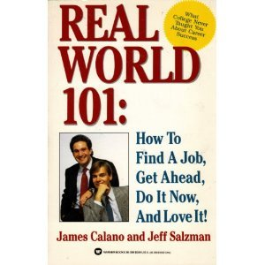 Real world 101: How to get a job, make it big, do it now, and love it! - James Calano