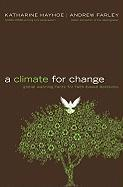 A Climate for Change: Global Warming Facts for Faith-Based Decisions