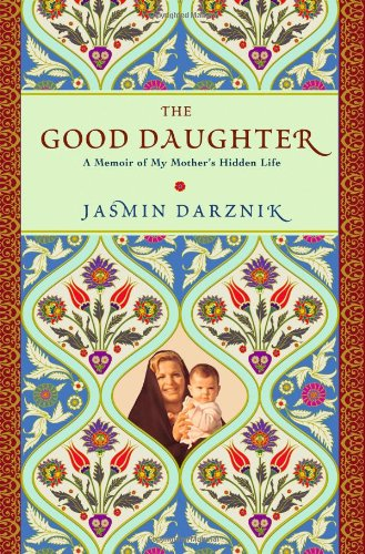 The Good Daughter: A Memoir of My Mother's Hidden Life - Jasmin Darznik