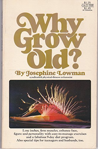 Why grow old? - Lowman, Josephine