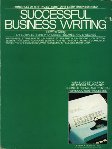 Successful business writing: How to write effective letters, proposals, resumes, speeches - Lassor A Blumenthal
