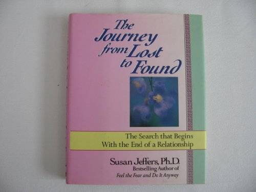 The Journey From Lost to Found: The Search that Begins with the End of a Relationship - Susan Jeffers