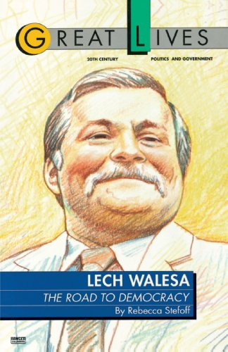 Lech Walesa: The Road to Democracy (Great Lives. 20th Century Politics and Government) - Rebecca Stefoff