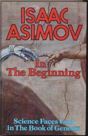 IN THE BEGINNING - Science Faces God in the Book of Genesis - Asimov Isaac