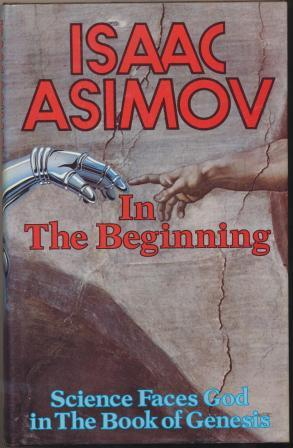 IN THE BEGINNING: Science Faces God in the Book of Genesis - Asimov Isaac