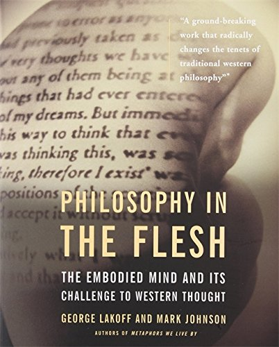 Philosophy in the Flesh: the Embodied Mind & its Challenge to Western Thought [Paperback]