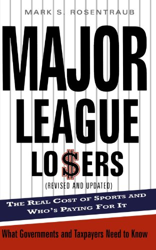 Major League Losers: The Real Cost Of Sports And Who's Paying For It - Mark S. Rosentraub