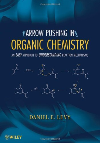 Arrow-Pushing in Organic Chemistry: An Easy Approach to Understanding Reaction Mechanisms - Daniel E. Levy