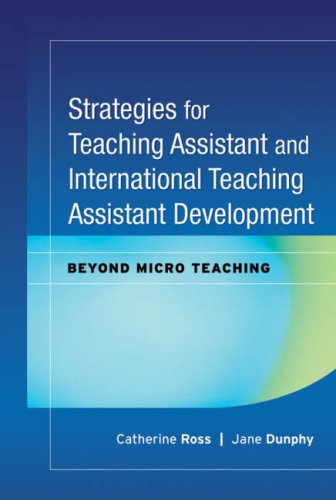 Strategies for Teaching Assistant and International Teaching Assistant Development: Beyond Micro Teaching - Catherine Ross; Jane Dunphy
