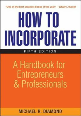 How to Incorporate : A Handbook for Entrepreneurs and Professionals - Michael R. Diamond