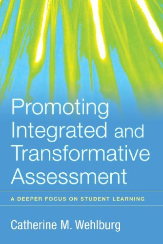 Promoting Integrated and Transformative Assessment: A Deeper Focus on Student Learning - Catherine M. Wehlburg