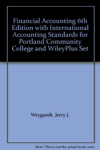 Financial Accounting 6th Edition with International Accounting Standards for Portland Community College and WileyPlus Set - Jerry J. Weygandt