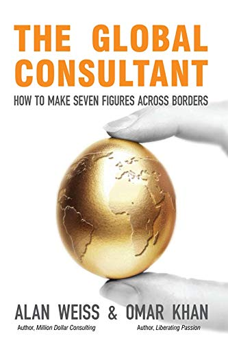 The Global Consultant: How to Make Seven Figures Across Borders - Weiss, Alan;Khan, Omar