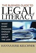 The Business Guide to Legal Literacy: What Every Manager Should Know about the Law - Hasl-Kelchner, Hanna; Hasl-Kelchner