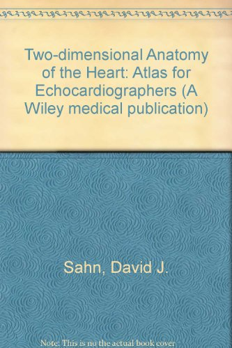 Two Dimensional Anatomy of the Heart : An Atlas for Echocardiographers - Fred Anderson; David J. Sahn