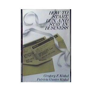 How to Start, Run and Stay in Business (Wiley Small Business Series) - Gregory F. Kishel; Patricia Gunter Kishel