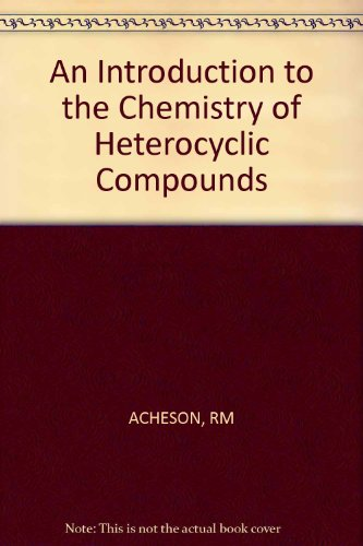 An Introduction to the Chemistry of Heterocyclic Compounds - R. M. Acheson
