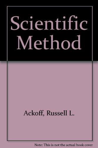 Scientific Method : Optimizing Applied Research Decisions - Russell L. Ackoff