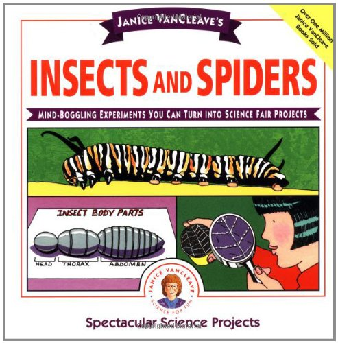 Janice VanCleave's Insects and Spiders: Mind-Boggling Experiments You Can Turn Into Science Fair Projects - Janice VanCleave