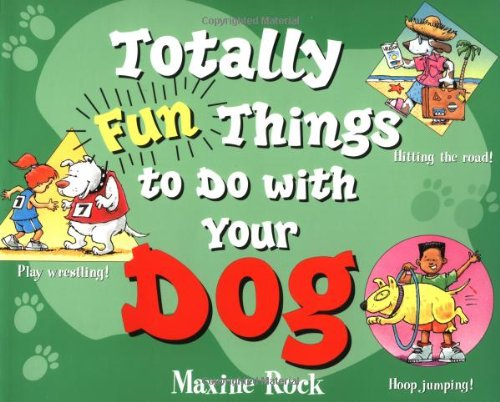 Totally Fun Things to Do with Your Dog (Play with Your Pet) - Maxine Rock
